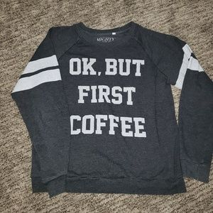 Mighty Fine OK, BUT FIRST COFFEE sweatshirt L